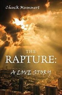 The Rapture: A Love Story by Chuck Mummert