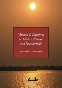 Vitamin D Deficiency In Modern Humans And Neanderthals by Leonard O. Greenfield