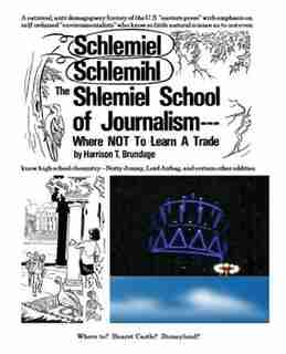 The Shlemiel School Of Journalism: Where Not To Learn A Trade by Harrison T. Brundage