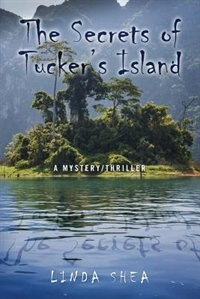 The Secrets Of Tucker's Island: A Mystery/thriller by Linda Shea