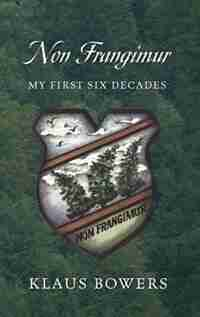 Non Frangimur: My First Six Decades by Klaus Bowers