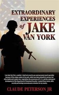 Extraordinary Experiences Of Jake Van York by Claude Peterson Jr.