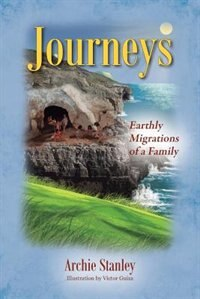 Journeys: Earthly Migrations Of A Family by Archie Stanley