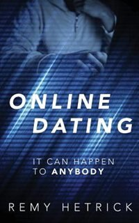 Online Dating: It Can Happen To Anybody by Remy Hetrick