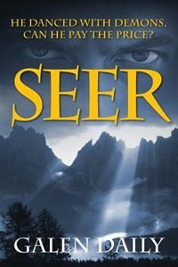 Seer: He Danced With Demons. Can He Pay The Price? by Galen Daily