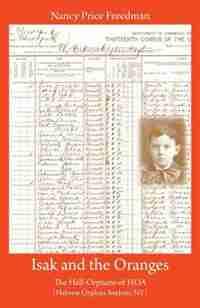 Isak And The Oranges: The Half-orphans Of Hoa (hebrew Orphan Asylum, Ny) by Nancy Price Freedman