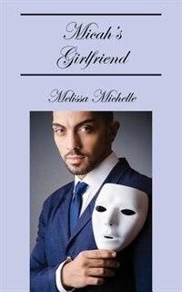 Micah's Girlfriend by Melissa Michelle
