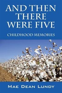 And Then There Were Five: Childhood Memories by Mae Dean Lundy