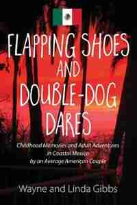 Flapping Shoes And Double-dog Dares by Wayne And Linda Gibbs