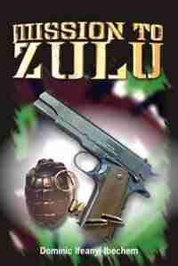 Mission To Zulu by Dominic Ifeanyi Ibechem