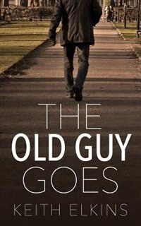 The Old Guy Goes by Keith Elkins