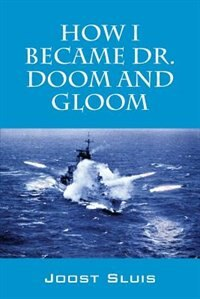 How I Became Dr. Doom And Gloom by Joost Sluis