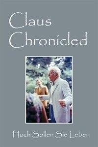 Claus Chronicled: Hoch Sollen Sie Leben by Claus Jordan Md