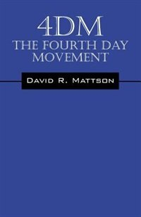 4dm: The Fourth Day Movement by David R Mattson