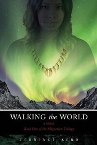 Walking The World: Book One Of The Migration Trilogy by Terrence Kero