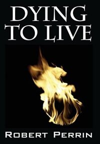Dying To Live by Robert Perrin