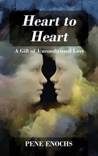 Heart To Heart: A Gift Of Unconditional Love by Pene Enochs