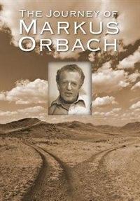The Journey Of Markus Orbach by Mark Orbach
