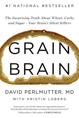 Book Grain Brain: The Surprising Truth About Wheat, Carbs, And Sugar-your Brain's Silent Killers by David Perlmutter