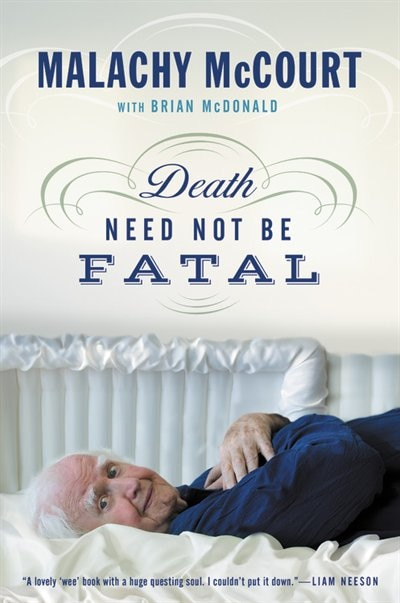 Death Need Not Be Fatal by Malachy Mccourt