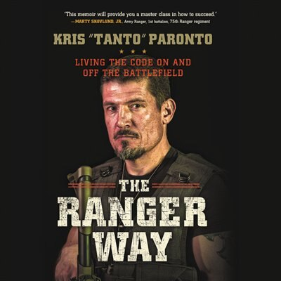 The Ranger Way: Living The Code On And Off The Battlefield by Kris Paronto