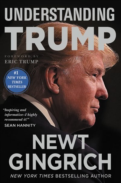 Understanding Trump by Newt Gingrich