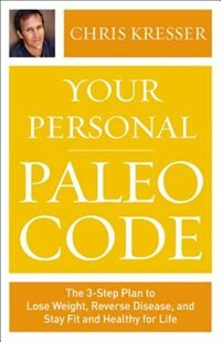 Your Personal Paleo Code: The Three-step Plan To Lose Weight, Reverse Disease, And Stay Fit And…