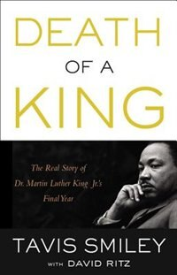 Death Of A King: The Real Story Of Dr. Martin Luther King Jr.'s Final Year by Tavis Smiley