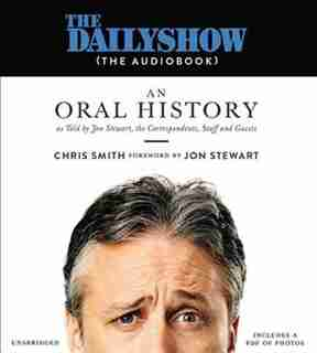 The Daily Show(the Audiobook): An Oral History As Told By Jon Stewart, The Correspondents, Staff And Guests by Chris Smith