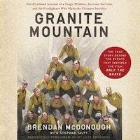 Granite Mountain: The Firsthand Account Of A Tragic Wildfire, Its Lone Survivor, And The…