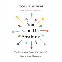 You Can Do Anything: The Surprising Power Of A Useless Liberal Arts Education