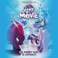 My Little Pony: The Movie: The Stormy Road To Canterlot: The Prequel To My Little Pony: The Movie