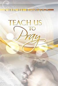 Teach Us To Pray by Chichi Bismark