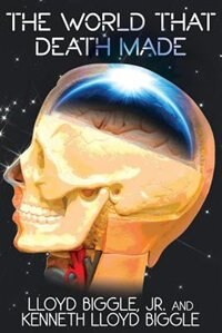The World That Death Made: A Science Fiction Novel by Lloyd Jr. Biggle