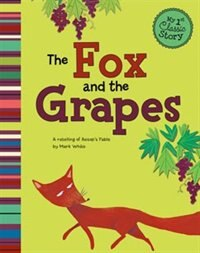 The Fox and the Grapes: A Retelling of Aesops Fable