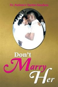 Don't Marry Her by Dr. Patience Turtoe-Sanders