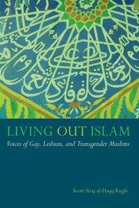 "Living Out Islam: ""voices Of Gay, Lesbian, And Transgender Muslims"""