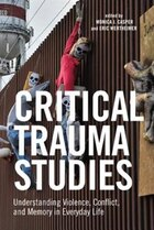 Critical Trauma Studies: Understanding Violence, Conflict And Memory In Everyday Life