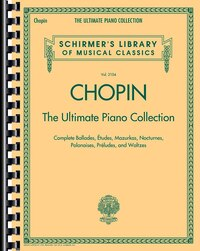 Chopin: The Ultimate Piano Collection: Schirmer's Library Of Musical Classics Vol. 2104