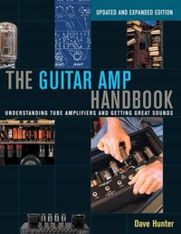 The Guitar Amp Handbook: Understanding Tube Amplifiers And Getting Great Sounds Updated Edition