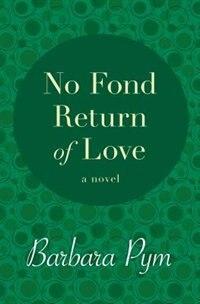No Fond Return of Love: A Novel by Barbara Pym