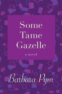 Some Tame Gazelle: A Novel