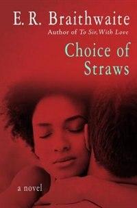 Choice Of Straws: A Novel de E. R. Braithwaite