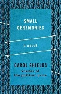 Small Ceremonies: A Novel by Carol Shields