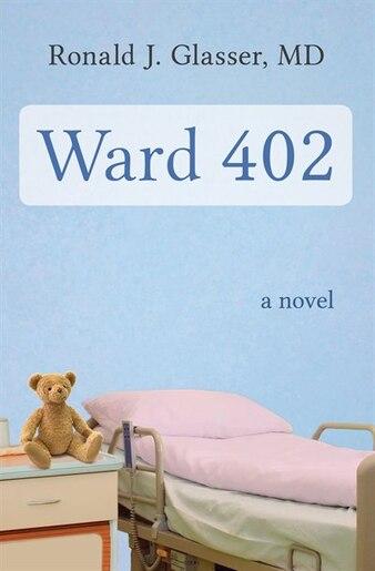 Ward 402: A Novel by Ronald  J. Glasser