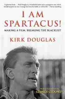 I Am Spartacus!: Making A Film, Breaking The Blacklist by Kirk Douglas