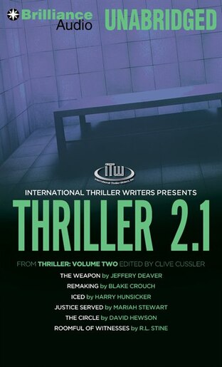 Thriller 2.1: The Weapon, Remaking, Iced, Justice Served, The Circle, Roomful of Witnesses by JEFFERY DEAVER