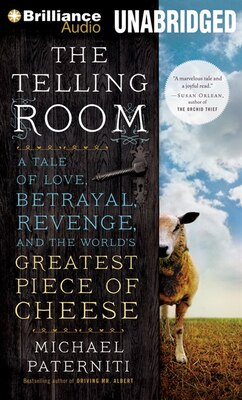Book The Telling Room: A Tale of Love, Betrayal, Revenge, and the World's Greatest Piece of Cheese by Michael Paterniti
