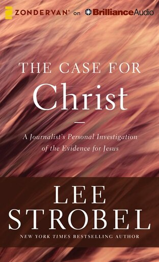 The Case For Christ: A Journalist's Personal Investigation Of The Evidence For Jesus by Lee Strobel