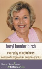 Everyday Mindfulness: Meditation for Beginners and A Meditation Practice